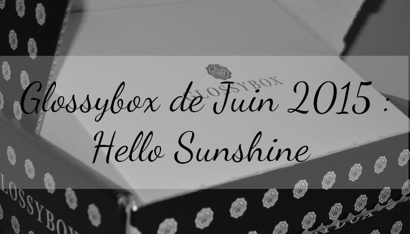 GlossyBox du mois de juin : Hello Sunshine