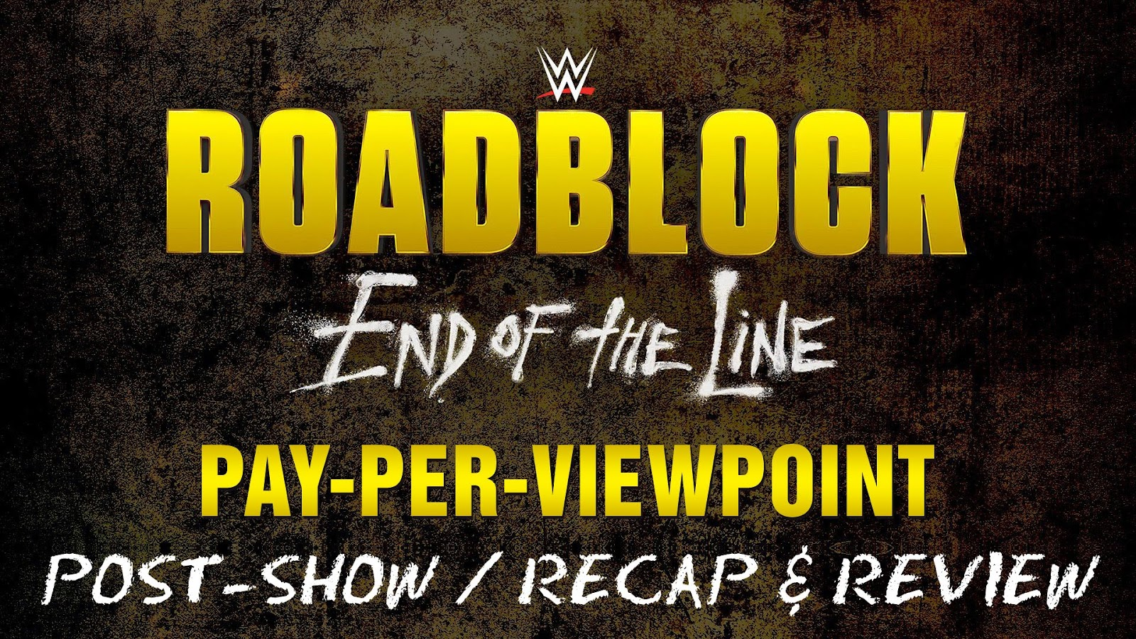 WWE ROADBLOCK: END OF THE LINE 2016 Recap and Review Podcast