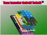 10 Tema Launchers Terbaik, Keren Dan Super Enteng Untuk Android 2018