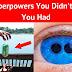 16 υπερδύναμες που δεν ξέρατε ότι είχατε (video)