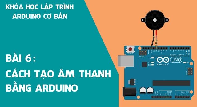 Bài 6: Tạo âm thanh (Còi) bằng Arduino