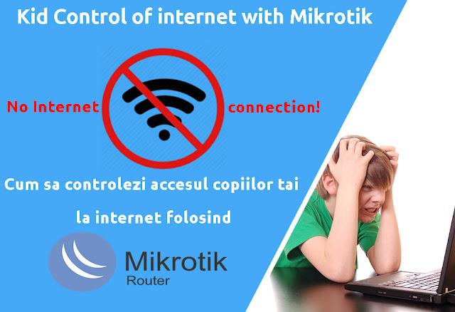 Cum sa restrictionezi accesul copiilor tai la internet folosind un Router Mikrotik