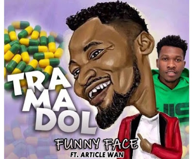 Funny Face ft. Article Wan – Tramadol (Mp3 Download)