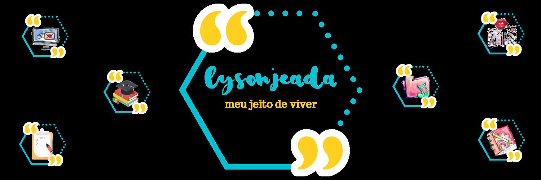 Lysonjeada - meu jeito de viver