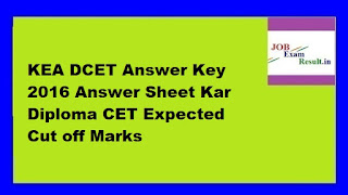 KEA DCET Answer Key 2016 Answer Sheet Kar Diploma CET Expected Cut off Marks