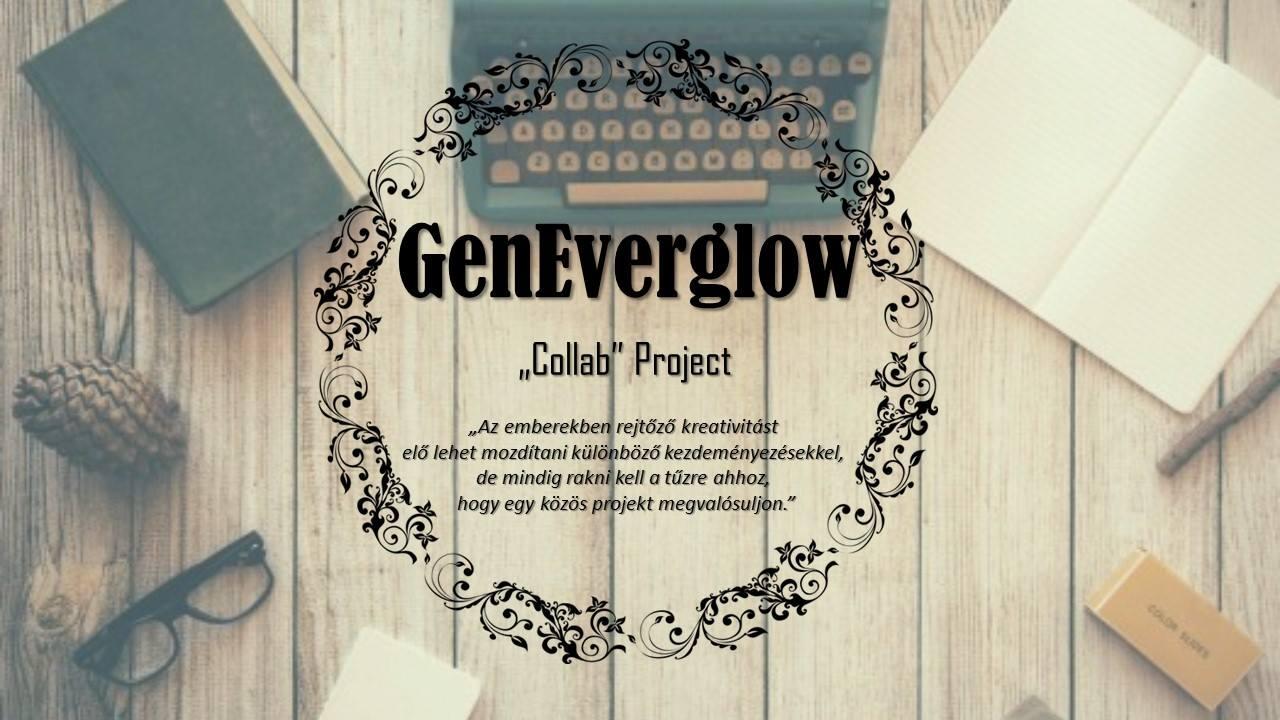 """GenEverglow - """"Collab"""" Projekt - Bemutatkozás / Introduction"""