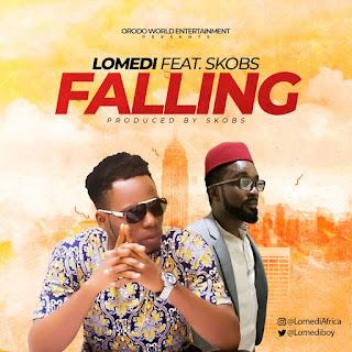MUSIC: Lomedi Ft. Skobs - Falling