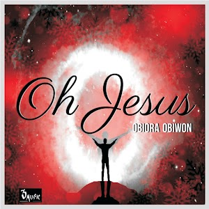 Download music+Lyrics-Oh Jesus I Obiora Obiwon