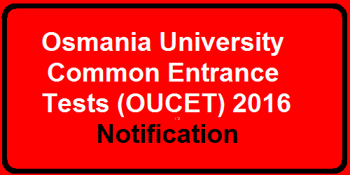 TS Osmania University Common Entrance Tests (OUCET) 2016 Notification| www.ouadmissions.com or www.osmania.ac.in.
