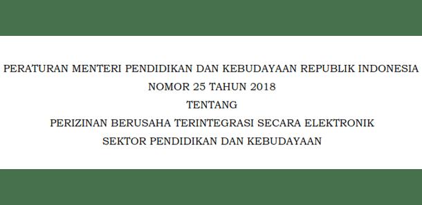 Permendikbud Nomor 25 Tahun 2018 Tentang Perizinan Berusaha Terintegrasi Secara Elektronik Sektor Pendidikan dan Kebudayaan