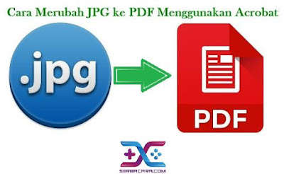 Cara Merubah JPG ke PDF Menggunakan Acrobat