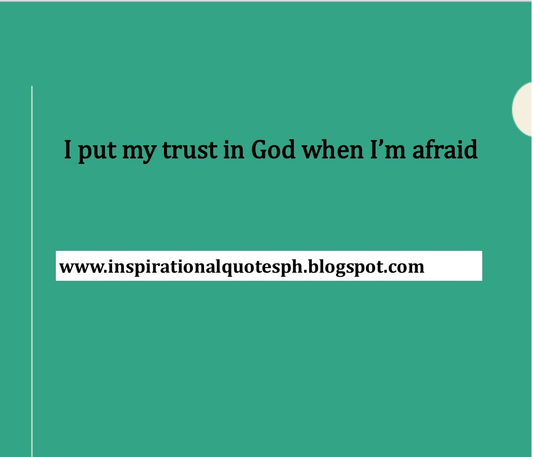 Inspirational Quotes I Put My Trust In God When Im Afraid Quotes