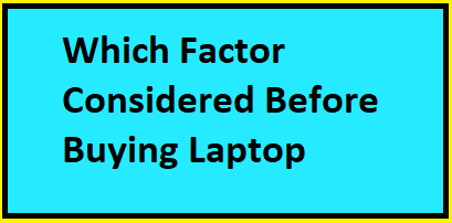 Which Factor Considered Before Buying Laptop