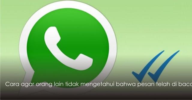 Cara Agar Orang lain Tidak Mengetahui Bahwa Kita Telah Membaca Pesan pada WhatsApp