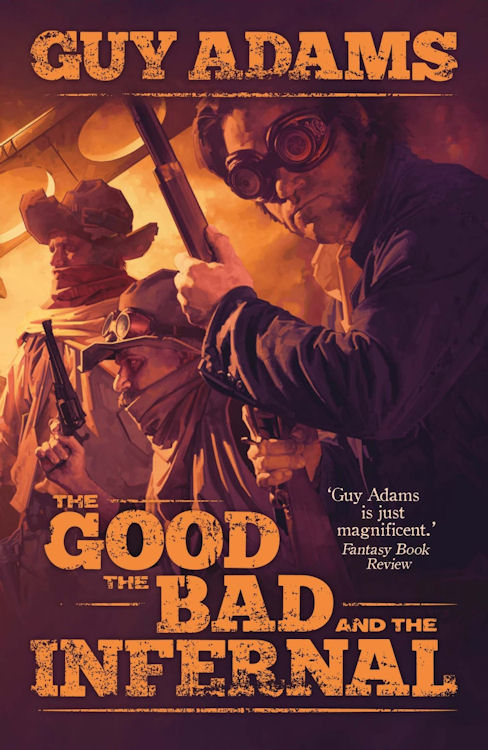 Interview with Guy Adams, author of The Good, the Bad and the Infernal - April 12, 2013