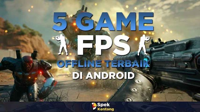 5 Game FPS Offline di Android 2019 Dapat Dimainkan Secara Gratis