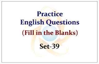 Practice English Questions (Fill in the Blanks) Set-39