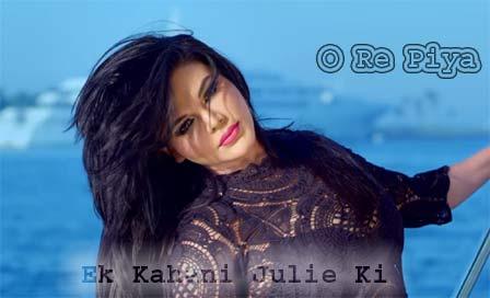 O Re Piya Lyrics - Ek Kahani Julie Ki | Rakhi Sawant