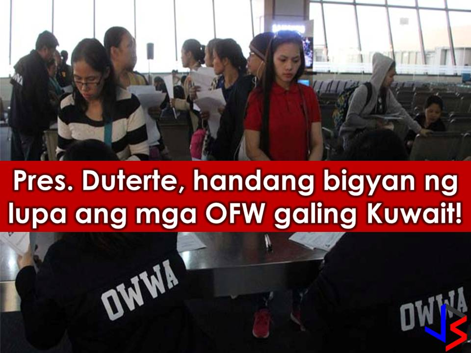 Aside from the livelihood program of Department of Labor and Employment (DOLE) for returning Overseas Filipino Workers from Kuwait, President Rodrigo Duterte said, the government is willing to give land to those who are interested in agriculture or to work in the farm.  Read more: http://www.jbsolis.com/2018/02/duterte-to-give-lands-to-ofws-from-kuwait-who-are-interested-in-farming.html#ixzz57p5iH4UK