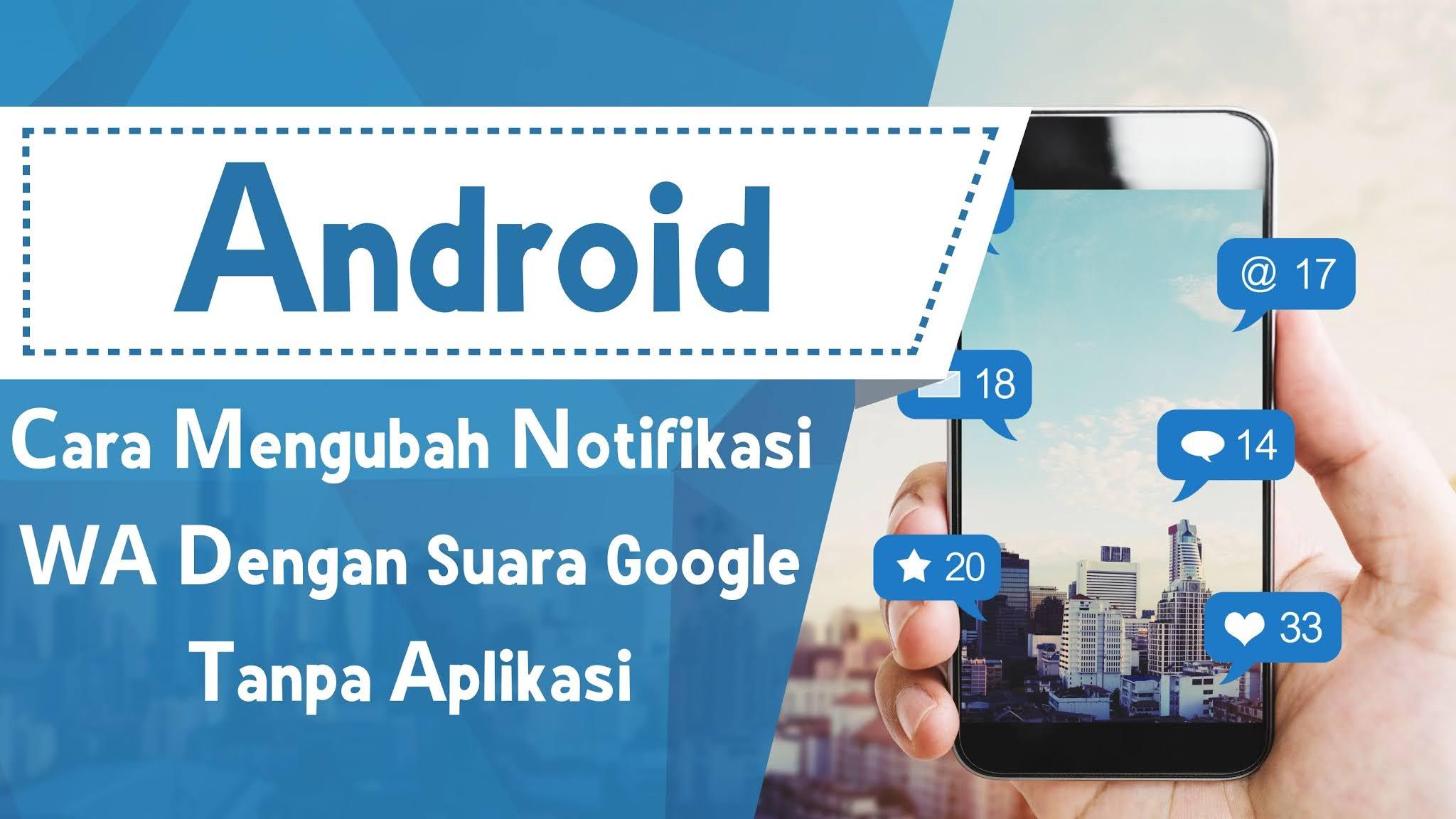 Cara Mengubah Notifikasi WA Dengan Suara Google Tanpa Aplikasi