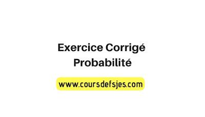 Probabilité Exercice Corrigé