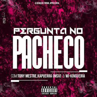 BAIXAR MP3 || Tony Mestre Feat Kapuerra & Wí Kingueira- Pergunta No Pacheco || 2018 (Baixe Fácil) [Novidades Só Aqui]