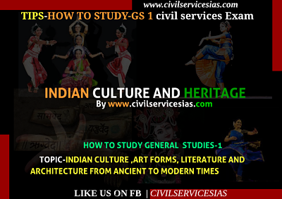 HOW TO STUDY INDIAN CULTURE GS-1 FOR IAS MAINS EXAM,indian culture,ias,upsc ,civil services exam,ips,tips to crack ias
