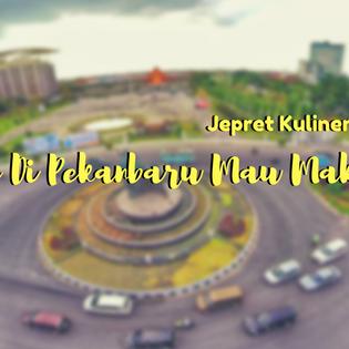 Jepret Kuliner Nusantara : 24 Jam Di Pekanbaru Mau Makan Apa?