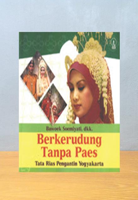 TATA RIAS PENGANTIN YOGYAKARTA: BERKEERUDUNG TANPA PAES, Bawoek Sumiyati