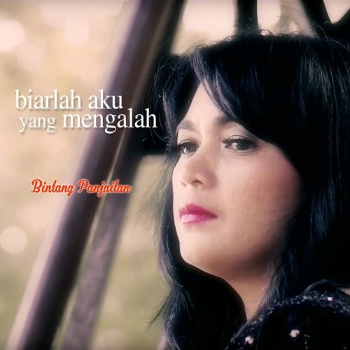 Single lagu terbaru dari Bintang Panjaitan berjudul Biarlah Aku Yang Mengalah