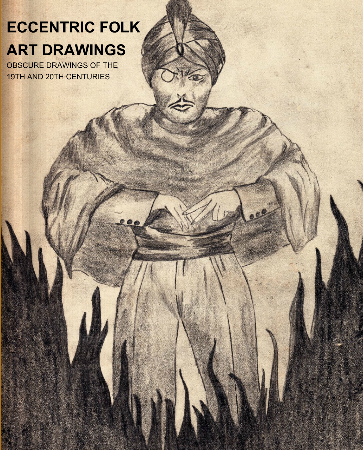 ECCENTRIC FOLK ART DRAWINGS OF THE 19TH AND 20TH CENTURIES BOOK AVAILABLE NOW