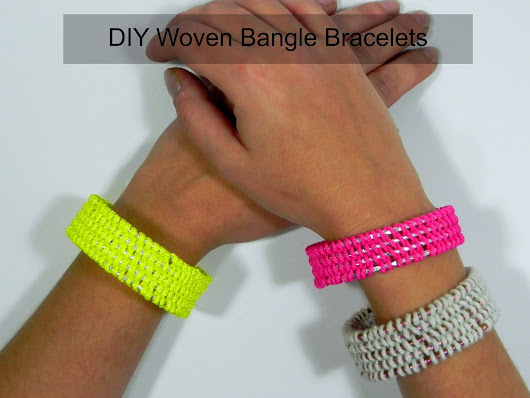 DIY ~ Woven Bangle Bracelets