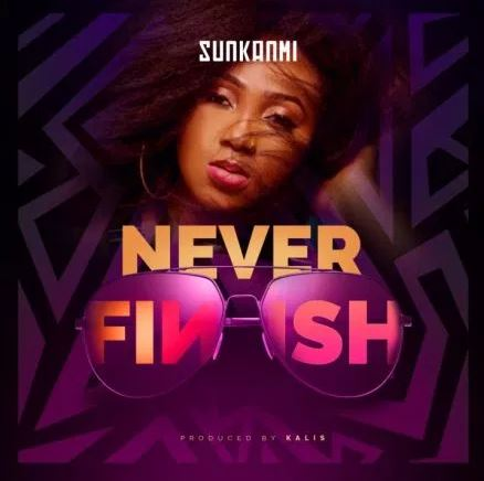 Sunkanmi – Never Finish - NaijaGong