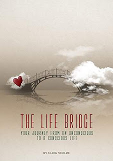 The Life Bridge: Your Journey From An Unconscious To A Conscious Life by Ulrik Nerloe