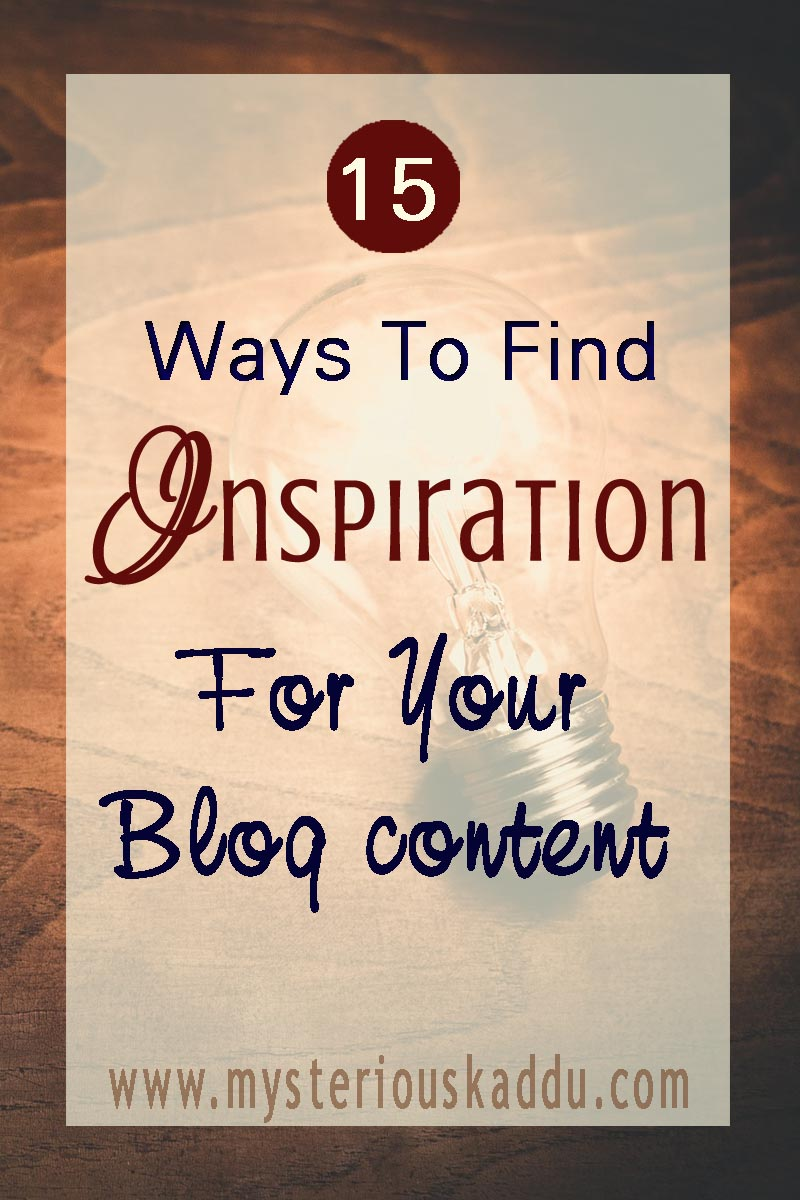 15 Ways To Find Inspiration For Your Blog Content | How To Find New Post Ideas