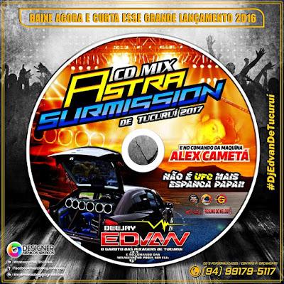 CD MIX ASTRA SUBMISSION 2017 MIXAGENS DJ EDVAN DE TUCURUÍ