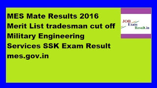 MES Mate Results 2016 Merit List tradesman cut off Military Engineering Services SSK Exam Result mes.gov.in