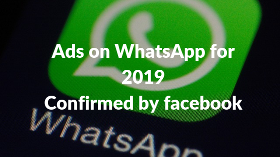 Ads on WhatsApp for 2019, confirmed by Facebook