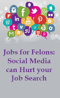 Jobs for Felons: Social Media can Hurt your Job Search