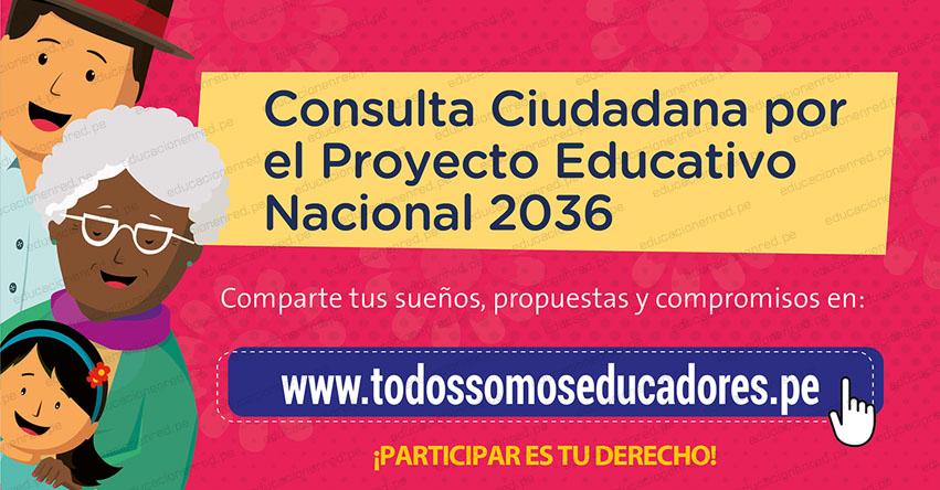 MINEDU: Participa en la consulta ciudadana por el nuevo Proyecto Educativo Nacional 2021-2036 - www.todossomoseducadores.pe