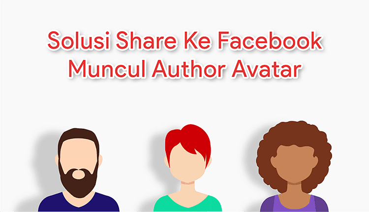 Solusi Share Ke Facebook Muncul Author Avatar
