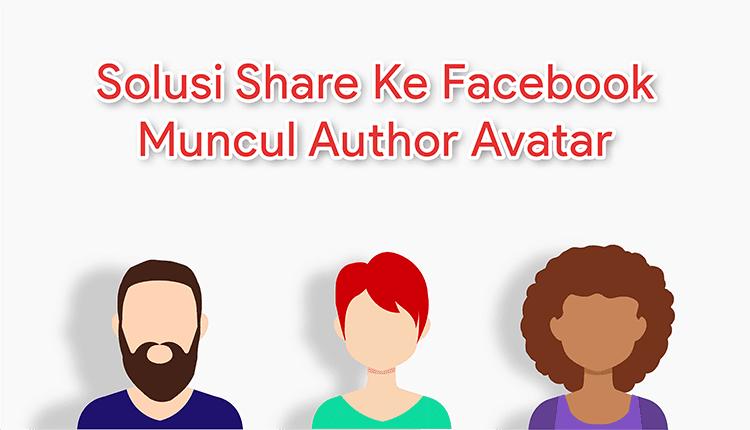Solusi Share Ke Facebook Muncul Author Avatar