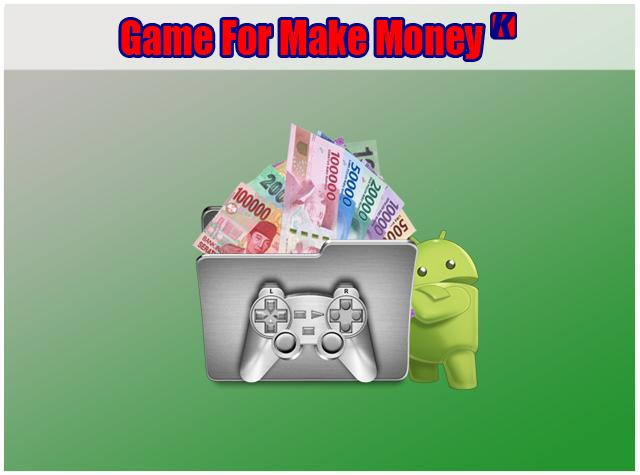 Game Android Yang Bisa Menghasilkan Uang Nyata Dengan Cepat