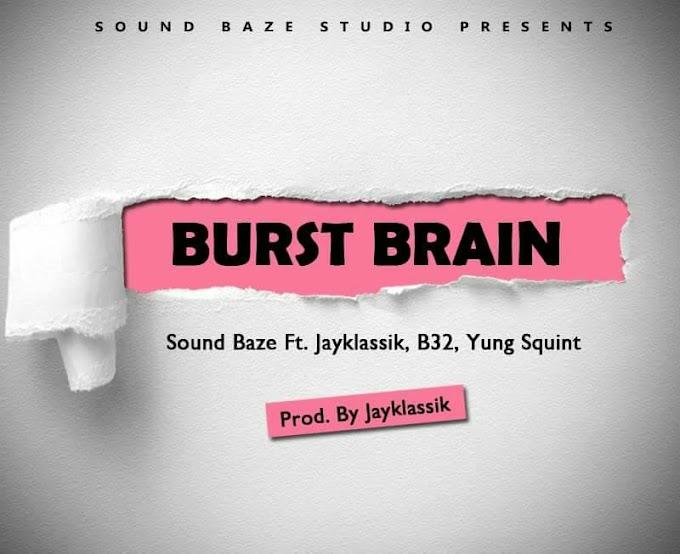 Burst Brain by Soundbaze ft Yung Squint jayklassik & B32