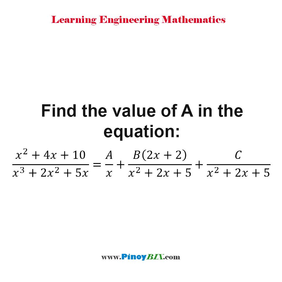 Find the value of A in the equation: (x^2+4x+10)/(x^3+2x^2+5x) = A/x + B(2x+2)/(x^2+2x+5) + C/(x^2+2x+5).