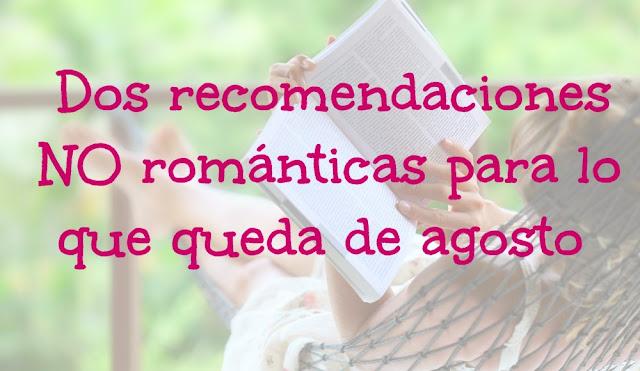 Dos recomendaciones NO románticas para lo que queda de agosto