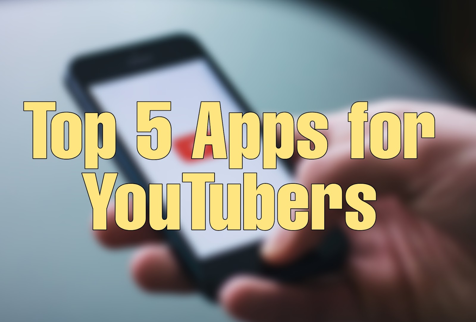Top 5 Android Apps for YouTubers