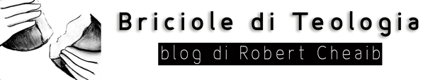 Briciole di teologia | Blog di Robert Cheaib