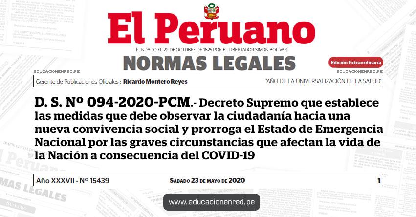 D. S. Nº 094-2020-PCM.- Decreto Supremo que establece las medidas que debe observar la ciudadanía hacia una nueva convivencia social y prorroga el Estado de Emergencia Nacional por las graves circunstancias que afectan la vida de la Nación a consecuencia del COVID-19
