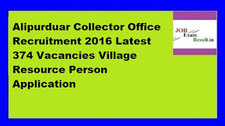 Alipurduar Collector Office Recruitment 2016 Latest 374 Vacancies Village Resource Person Application